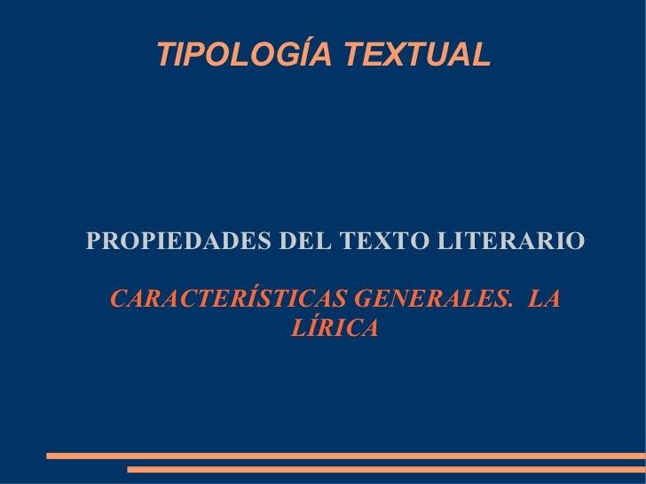 TIPOLOGÍA TEXTUAL <ul><ul><li>PROPIEDADES DEL TEXTO LITERARIO </li></ul></ul><ul><ul><li>CARACTERÍSTICAS GENERALES.  LA </...