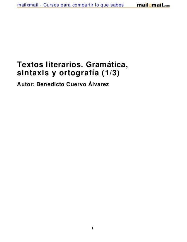 Textos literarios. Gramática,sintaxis y ortografía (1/3)Autor: Benedicto Cuervo Álvarez1mailxmail - Cursos para compartir ...