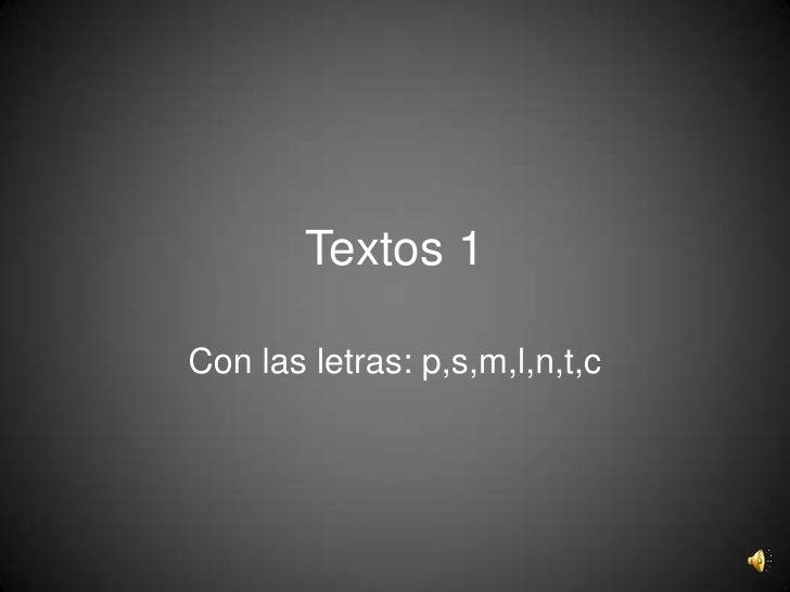 Textos 1<br />Con las letras: p,s,m,l,n,t,c<br />