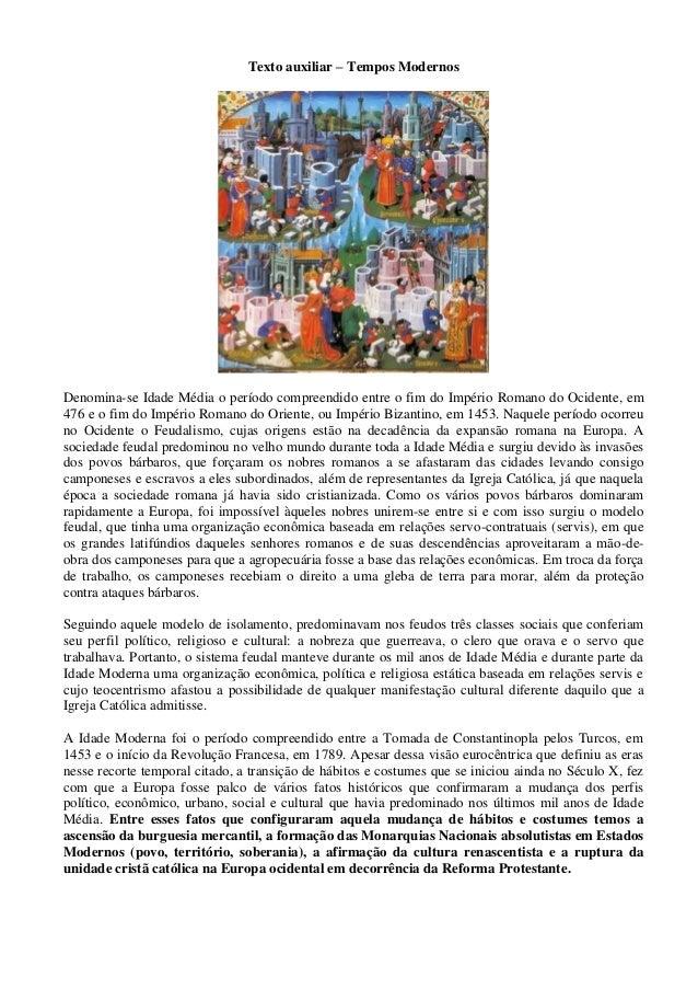 Texto auxiliar – Tempos Modernos Denomina-se Idade Média o período compreendido entre o fim do Império Romano do Ocidente,...