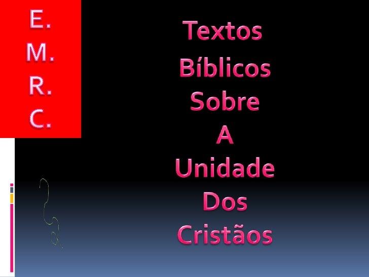 E.<br />M.<br />R.<br />C.<br />Textos <br />Bíblicos<br />Sobre<br />A <br />Unidade <br />Dos <br />Cristãos<br />