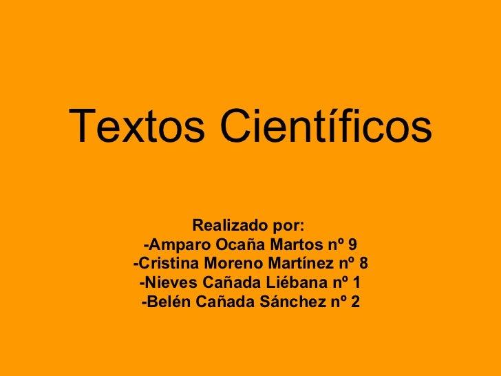 Textos Científicos Realizado por:  -Amparo Ocaña Martos nº 9 -Cristina Moreno Martínez nº 8 -Nieves Cañada Liébana nº 1 -B...