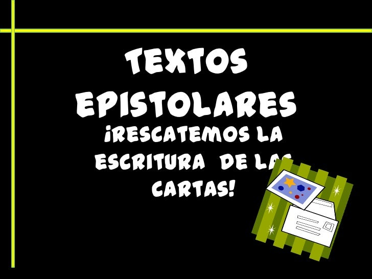 Textos epistolares<br />¡Rescatemos la escritura  de las cartas!<br />