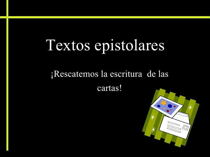 Textos epistolares¡Rescatemos la escritura de las           cartas!