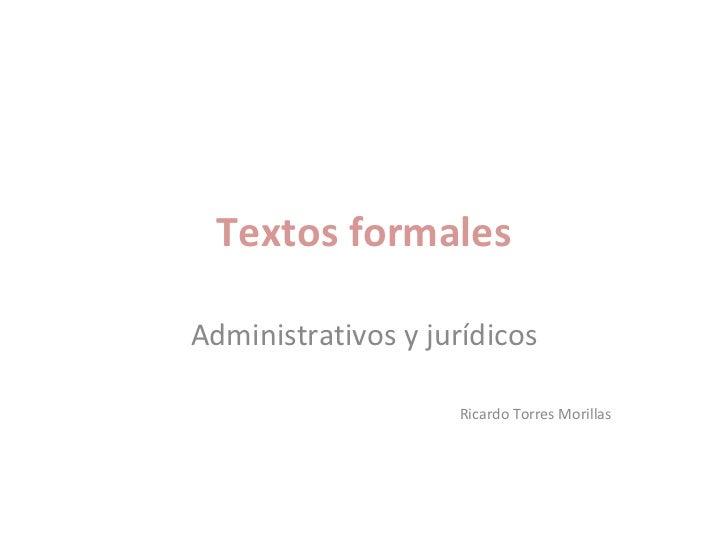Textos formales Administrativos y jurídicos Ricardo Torres Morillas