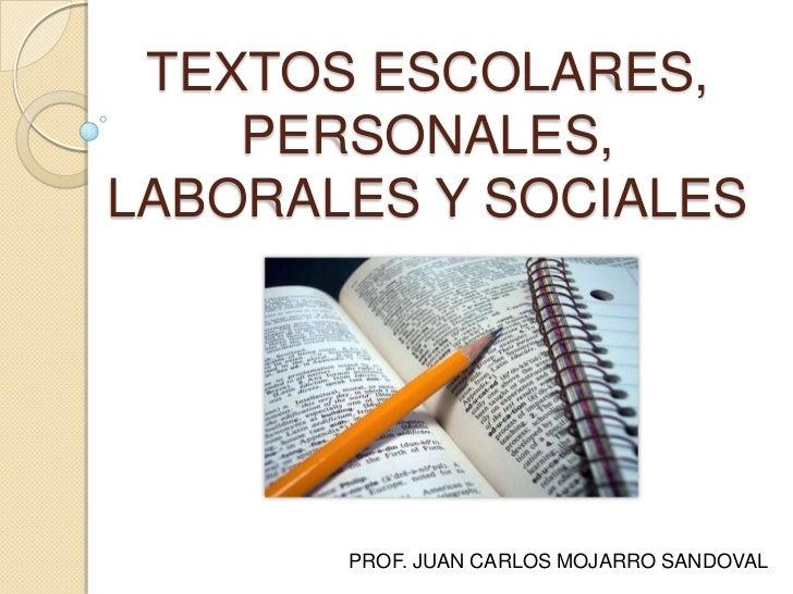 TEXTOS ESCOLARES, PERSONALES, LABORALES Y SOCIALES<br />PROF. JUAN CARLOS MOJARRO SANDOVAL<br />