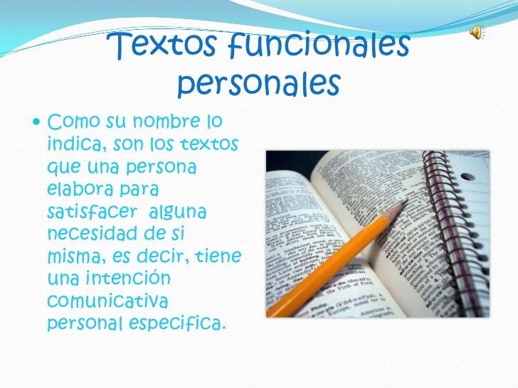 Textos funcionales            personales  Como su nombre lo  indica, son los textos  que una persona  elabora para  satis...