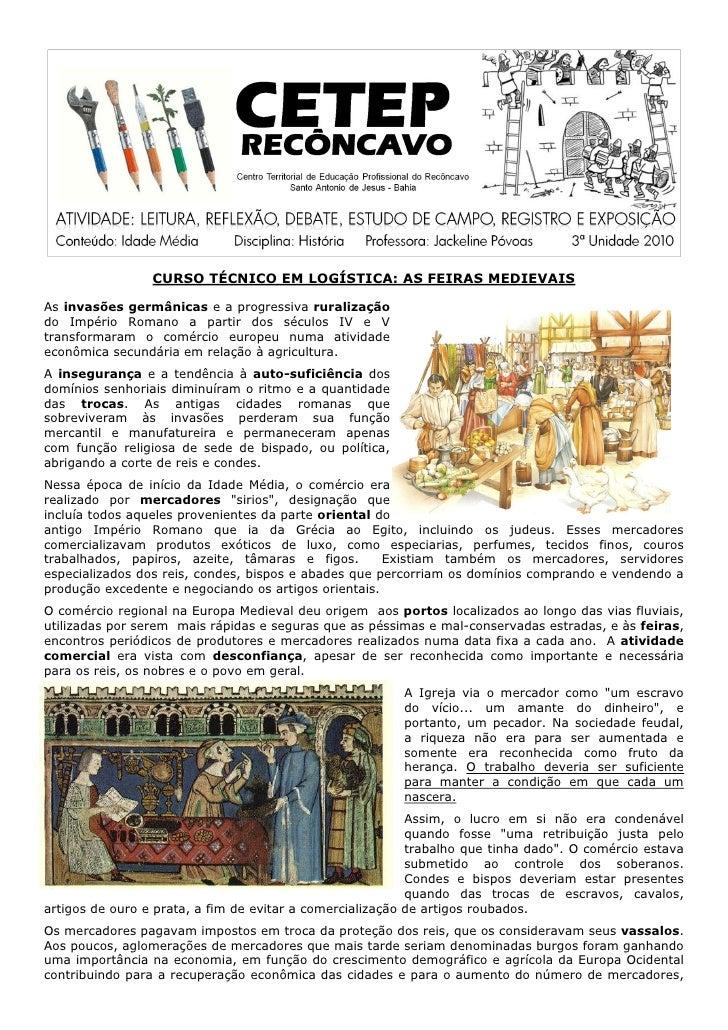 CURSO TÉCNICO EM LOGÍSTICA: AS FEIRAS MEDIEVAIS  As invasões germânicas e a progressiva ruralização do Império Romano a pa...
