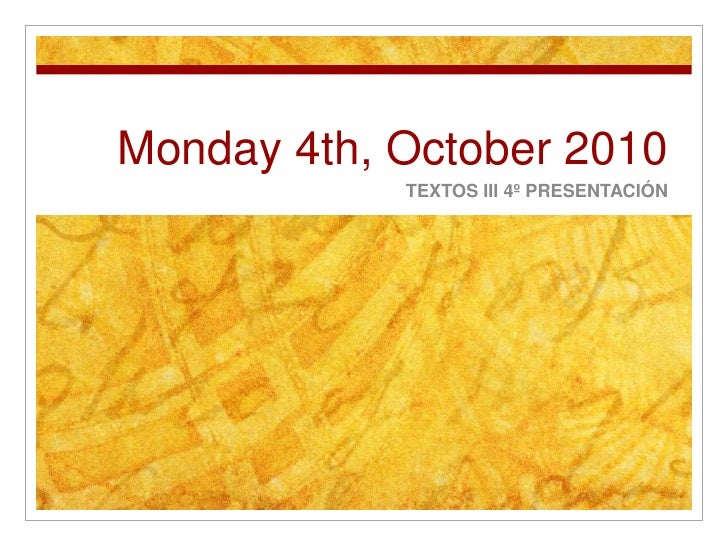 Monday 4th, October 2010<br />TEXTOS III 4º PRESENTACIÓN<br />