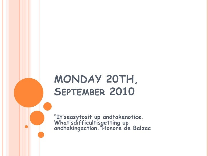 "MONDAY 20TH, September 2010<br />""It'seasytosit up andtakenotice. What'sdifficultisgetting up andtakingaction.""Honore de B..."