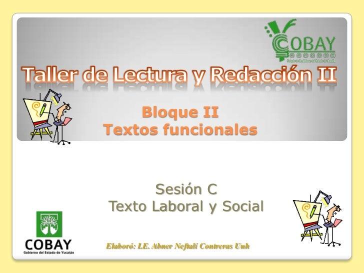 Bloque IITextos funcionales      Sesión CTexto Laboral y SocialElaboró: LE. Abner Neftalí Contreras Uuh