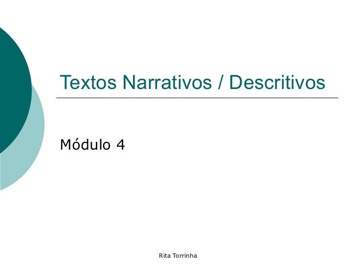 Textos Narrativos / Descritivos   Módulo 4                Rita Torrinha
