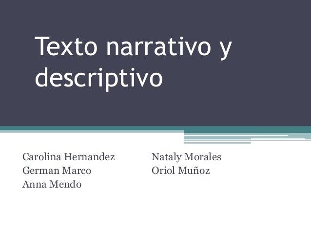 Texto narrativo y descriptivo Carolina Hernandez German Marco Anna Mendo Nataly Morales Oriol Muñoz