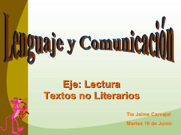 Eje: Lectura Textos no Literarios Lenguaje y Comunicación Tío Jaime Carvajal Martes 16 de Junio