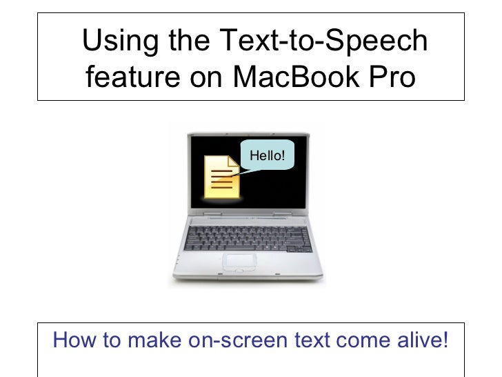 Using the Text-to-Speech  feature on MacBook Pro                  Hello!How to make on-screen text come alive!