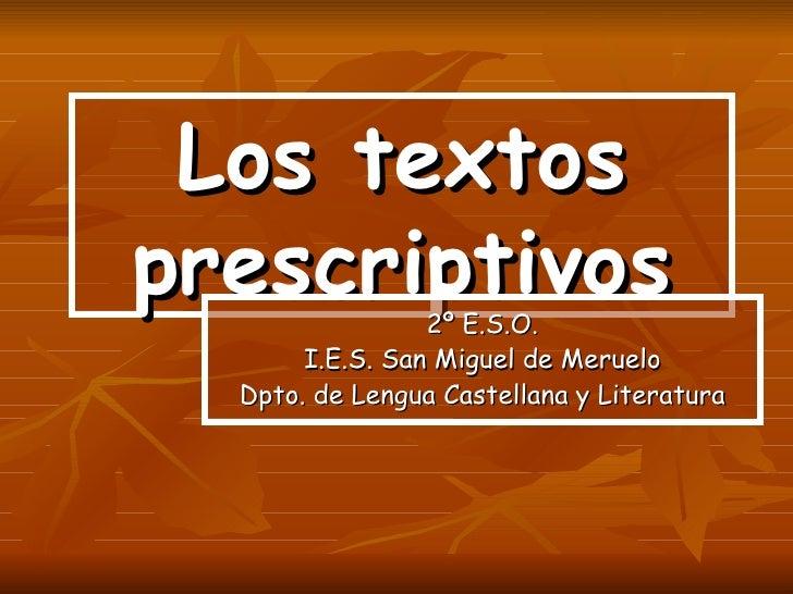 Los textos prescriptivos 2º E.S.O. I.E.S. San Miguel de Meruelo Dpto. de Lengua Castellana y Literatura