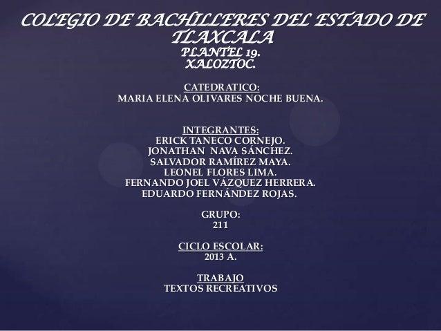 COLEGIO DE BACHILLERES DEL ESTADO DETLAXCALAPLANTEL 19.XALOZTOC.CATEDRATICO:MARIA ELENA OLIVARES NOCHE BUENA.INTEGRANTES:E...