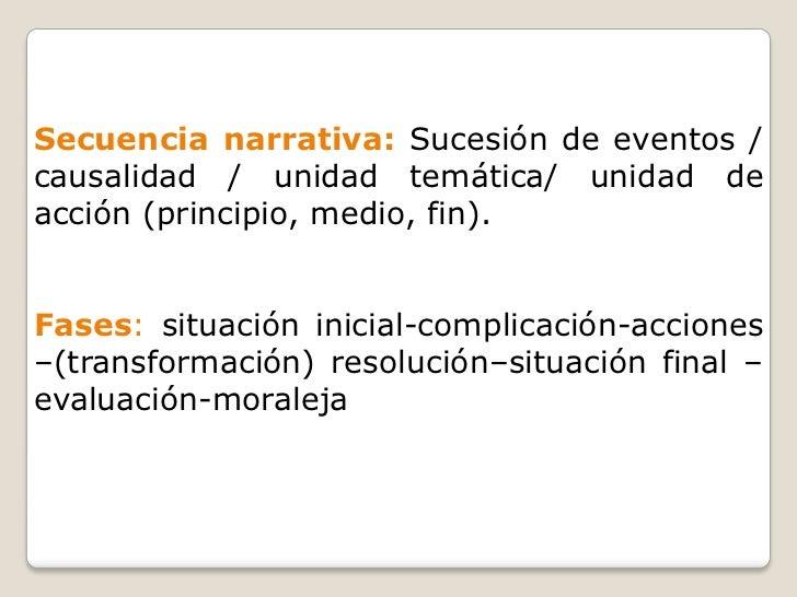 Secuencia narrativa: Sucesión de eventos /causalidad / unidad temática/ unidad deacción (principio, medio, fin).Fases: sit...