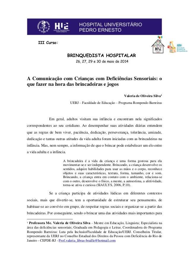 III Curso: BRINQUEDISTA HOSPITALAR 26, 27, 29 e 30 de maio de 2014 A Comunicação com Crianças com Deficiências Sensoriais:...