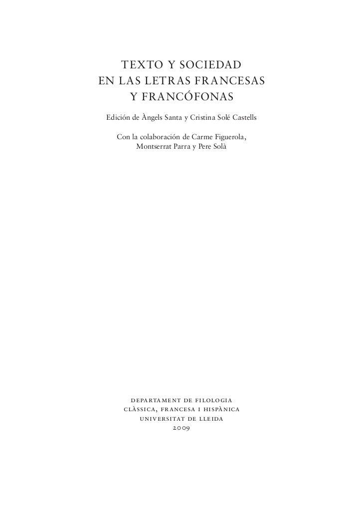 TEXTO Y SOCIEDADEN LAS LETRAS FRANCESAS    Y FRANCÓFONAS Edición de Àngels Santa y Cristina Solé Castells    Con la colabo...