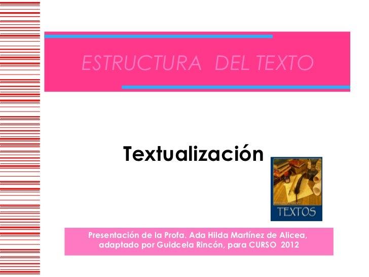 ESTRUCTURA DEL TEXTO        TextualizaciónPresentación de la Profa. Ada Hilda Martínez de Alicea,   adaptado por Guidcela ...