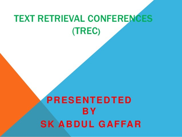 TEXT RETRIEVAL CONFERENCES (TREC)  PRESENTEDTED BY S K A B D U L G A F FA R