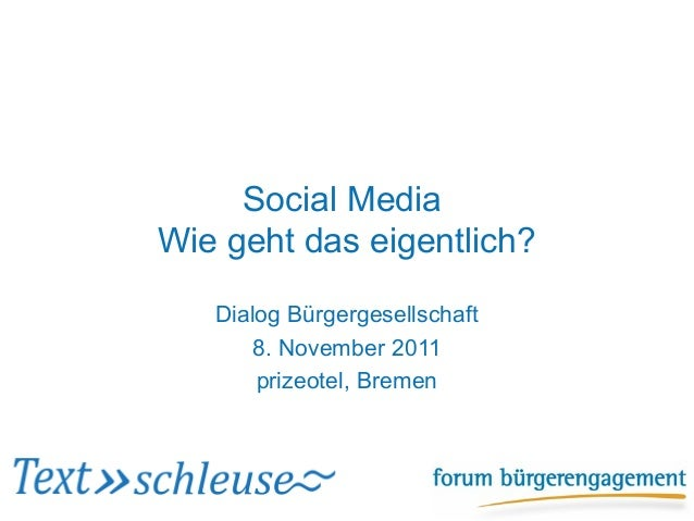 Social MediaWie geht das eigentlich?   Dialog Bürgergesellschaft       8. November 2011       prizeotel, Bremen