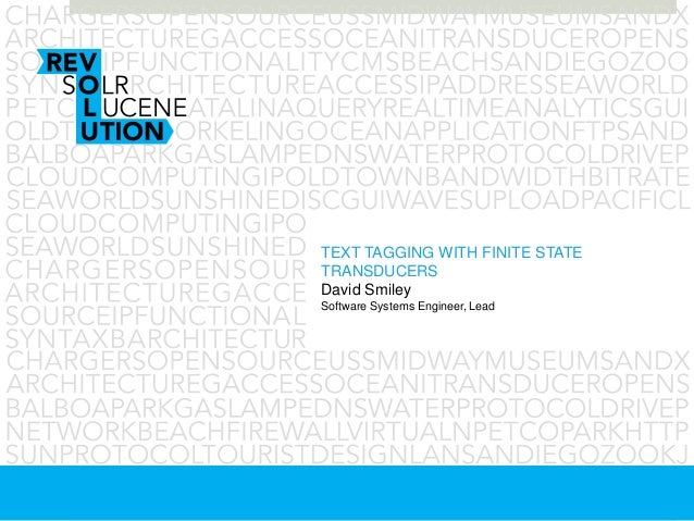 TEXT TAGGING WITH FINITE STATETRANSDUCERSDavid SmileySoftware Systems Engineer, Lead