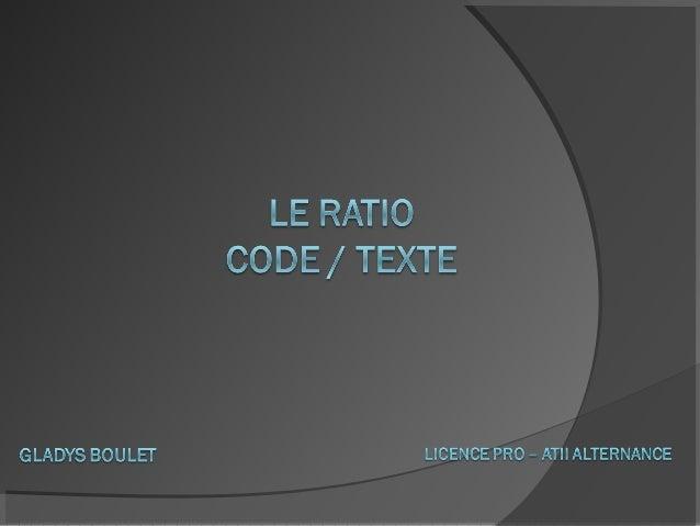 DéfinitionUn ratio code/texte ( Text Code Ratio) permet d'obtenirle pourcentage de texte par rapport au code HTML de votre...