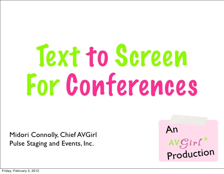 Text to Screen               For Conferences    Midori Connolly, Chief AVGirl                                     An    Pu...