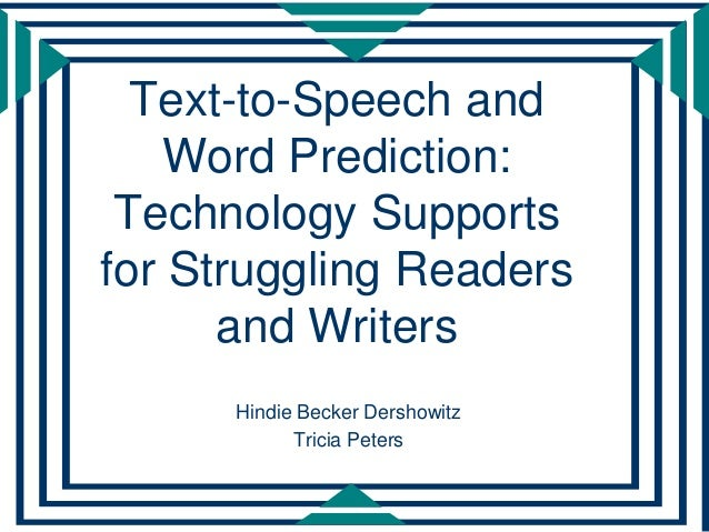 Text-to-Speech and    Word Prediction: Technology Supportsfor Struggling Readers      and Writers      Hindie Becker Dersh...