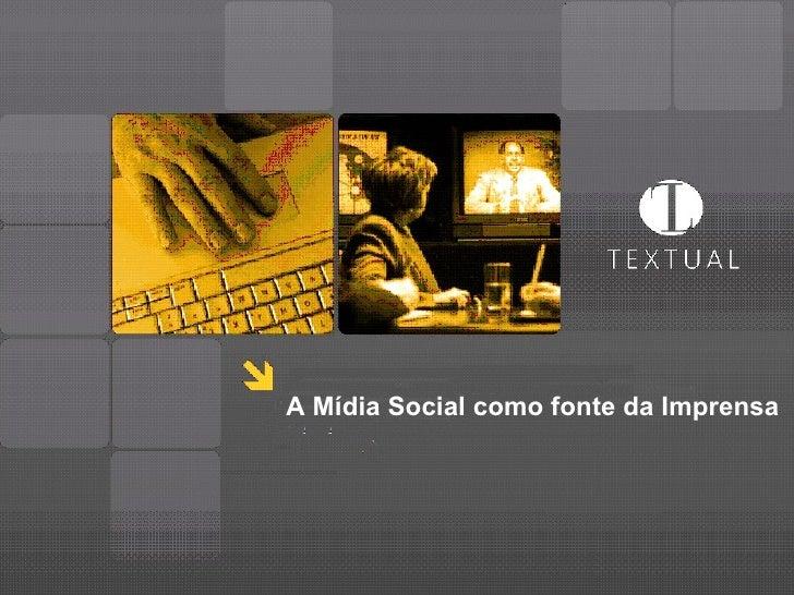 ~ A Mídia Social como fonte da Imprensa