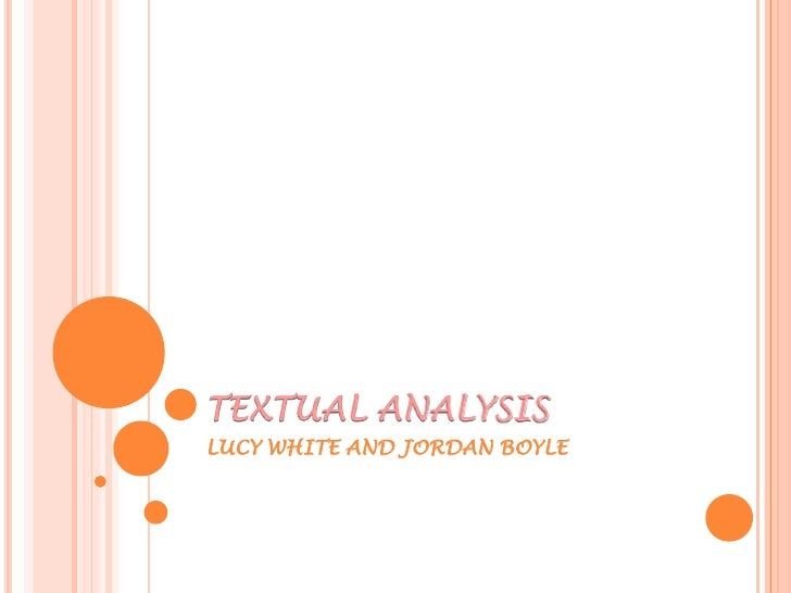 TEXTUAL ANALYSIS<br />LUCY WHITE AND JORDAN BOYLE<br />