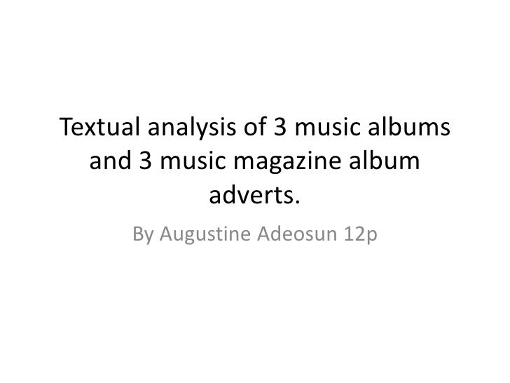 Textual analysis of 3 music albums  and 3 music magazine album             adverts.      By Augustine Adeosun 12p