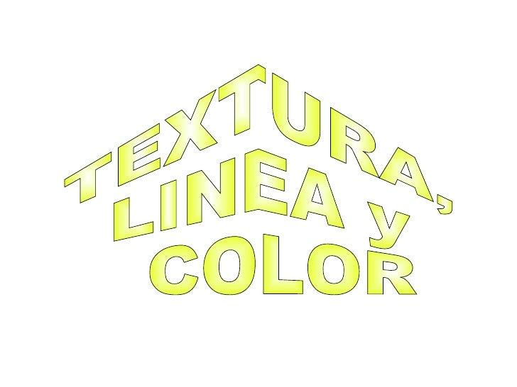 TEXTURA, LINEA y COLOR