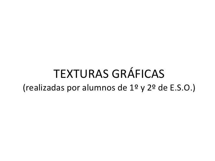 TEXTURAS GRÁFICAS (realizadas por alumnos de 1º y 2º de E.S.O.)
