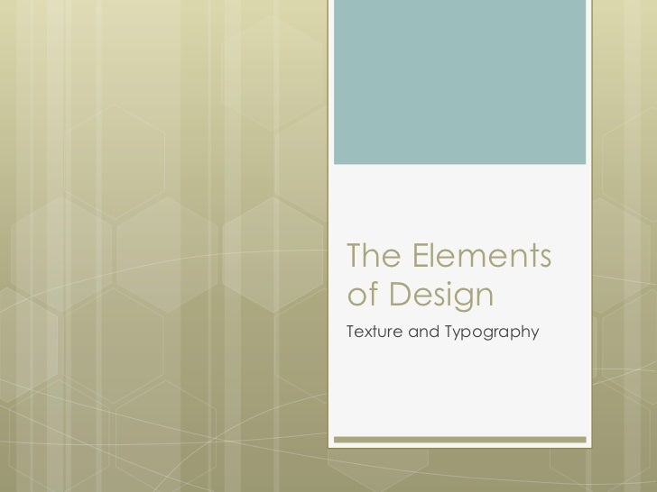 The Elementsof DesignTexture and Typography