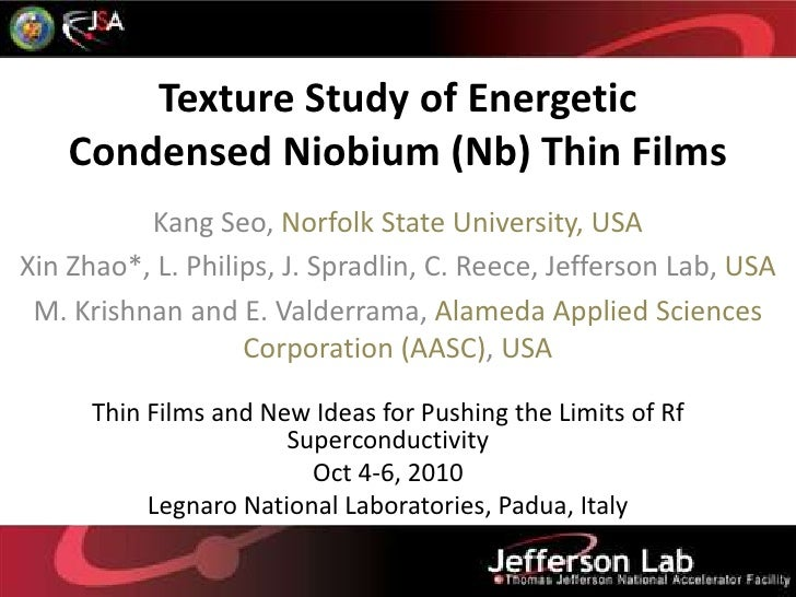 Texture Study of Energetic Condensed Niobium (Nb) Thin Films<br />Kang Seo, Norfolk State University, USA<br />Xin Zhao*, ...