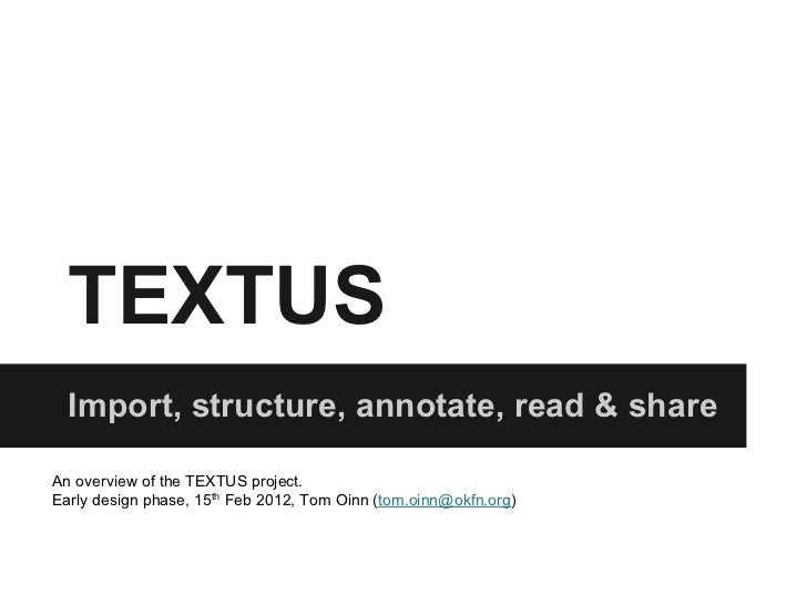 TEXTUS  Import, structure, annotate, read & shareAn overview of the TEXTUS project.Early design phase, 15th Feb 2012, Tom ...