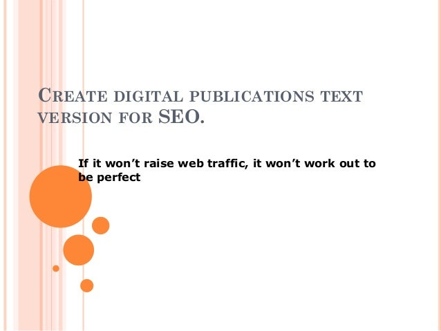 CREATE DIGITAL PUBLICATIONS TEXT VERSION FOR SEO. If it won't raise web traffic, it won't work out to be perfect