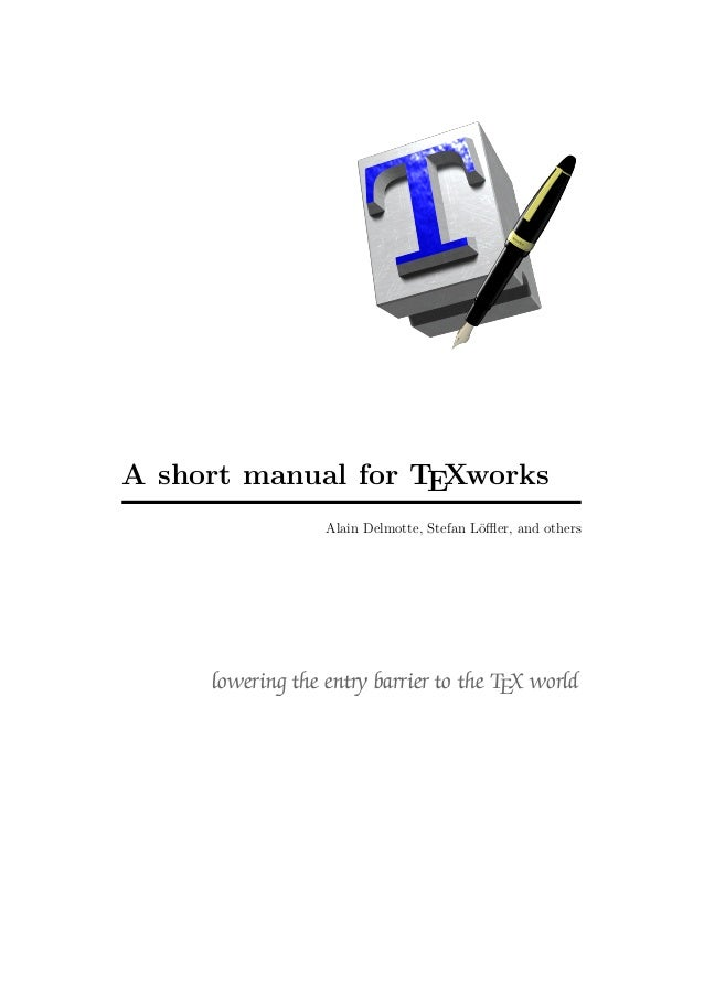 A short manual for TEXworks Alain Delmotte, Stefan Löffler, and others  lowering the entry barrier to the TEX world