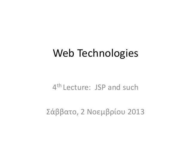 Web Technologies 4th Lecture: JSP and such  Σάββατο, 2 Νοεμβρίου 2013