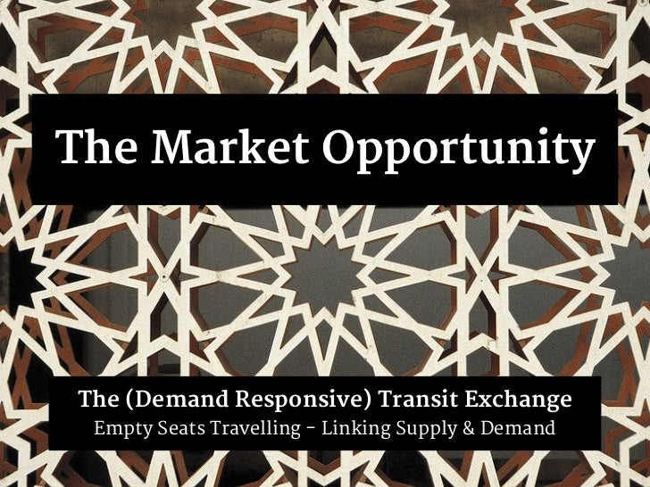 The Market OpportunityThe (Demand Responsive) Transit Exchange Empty Seats Travelling - Linking Supply & Demand