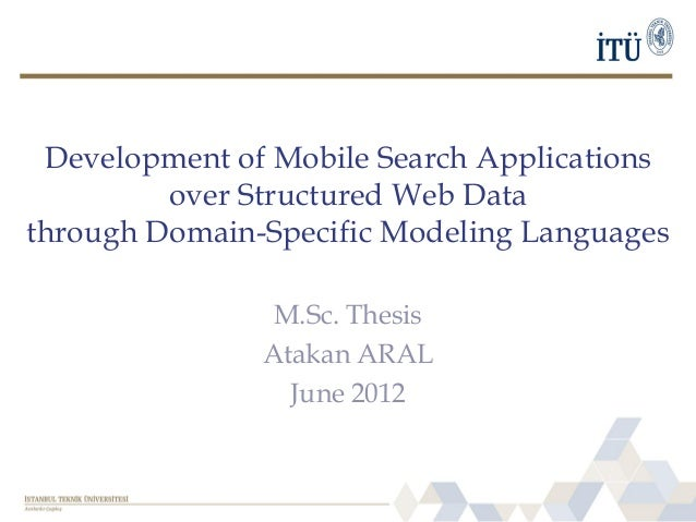 Development of Mobile Search Applications over Structured Web Data through Domain-Specific Modeling Languages M.Sc. Thesis...