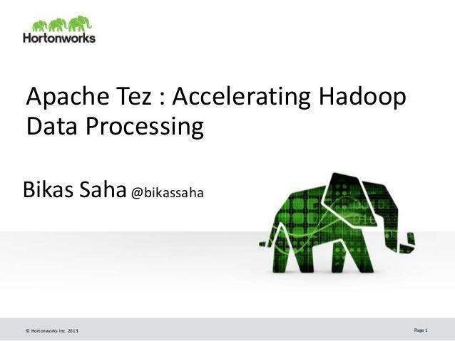 Apache Tez : Accelerating Hadoop  Data Processing  Bikas Saha@bikassaha  © Hortonworks Inc. 2013 Page 1