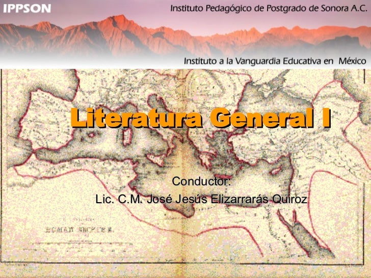 Literatura General I Conductor: Lic. C.M. José Jesús Elizarrarás Quiroz