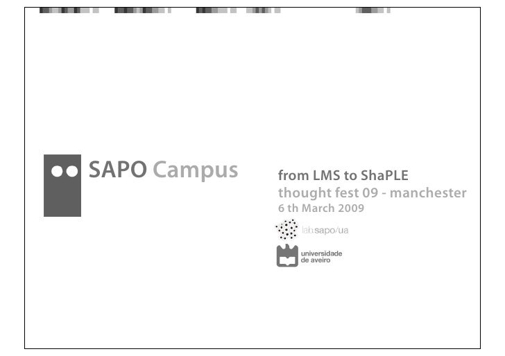 SAPO Campus   from LMS to ShaPLE               thought fest 09 - manchester               6 th March 2009