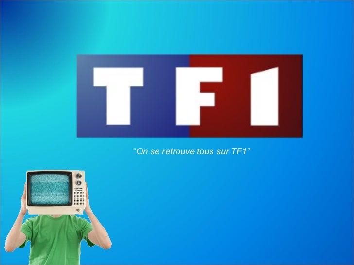 """"""" On se retrouve tous sur TF1"""""""