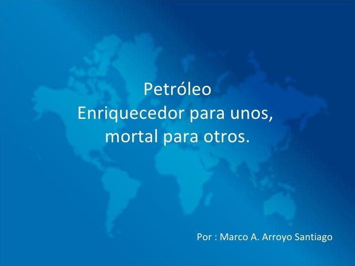 Petroleo enriquecedor para unos, mortal para otros
