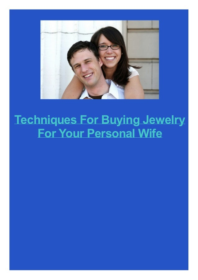 Techniques For Buying Jewelry For Your Personal Wife